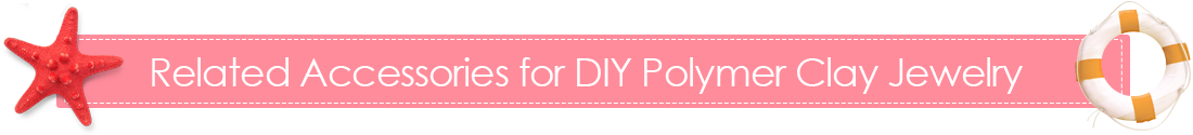 Related Accessories for DIY Polymer Clay Jewelry Making