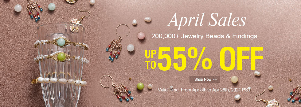April Sales 200,000+ Jewelry Beads & Findings UP TO 55% OFF